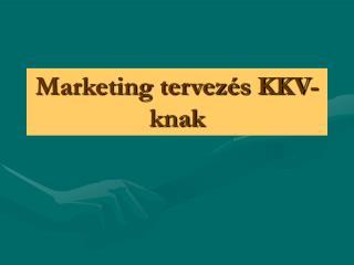 Marketing tervez�s KKV-knak
