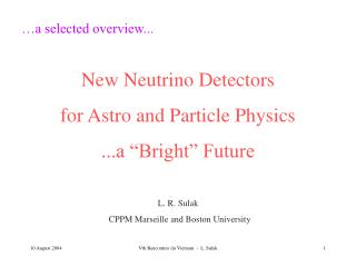 "New Neutrino Detectors for Astro and Particle Physics ...a ""Bright"" Future"