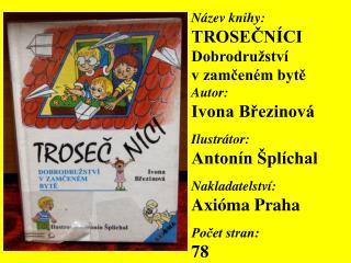 Název knihy: TROSEČNÍCI Dobrodružství v zamčeném bytě Autor: Ivona Březinová Ilustrátor: