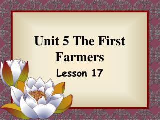 Unit 5 The First Farmers