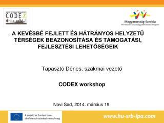 Tapasztó Dénes, szakmai vezető CODEX workshop Novi Sad, 2014. március 19.