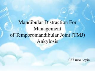 M andibular  D istraction  F or  M anagement of  T emporomandibular  J oint (TMJ)  A nkylosis