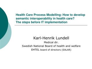 Health Care Process Modelling: How to develop semantic interoperability in health care   The steps before IT implementat