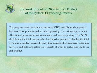 The Work Breakdown Structure is a Product of the Systems Engineering Process