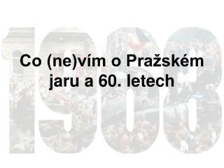 Co (ne)vím o Pražském jaru a 60. letech
