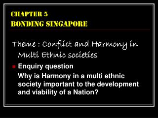 Theme : Conflict and Harmony in Multi Ethnic societies Enquiry question     Why is Harmony in a multi ethnic society imp