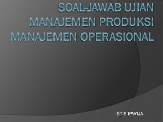 Soal-Jawab Ujian Manajemen Produksi Manajemen Operasional