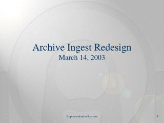 Archive Ingest Redesign March 14, 2003