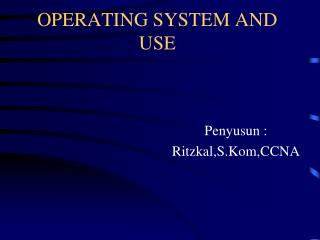 OPERATING SYSTEM AND USE