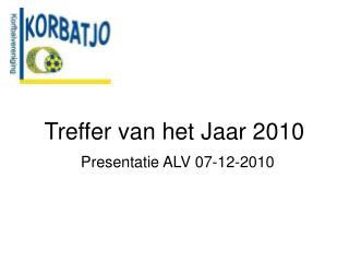 Treffer van het Jaar 2010 Presentatie ALV 07-12-2010