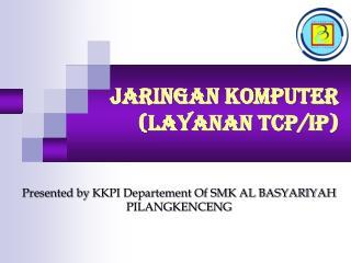 JARINGAN KOMPUTER ( LAYANAN TCP/IP )
