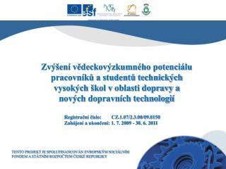 Registrační číslo:        CZ.1.07/2.3.00/09.0150 Zahájení a ukončení: 1. 7. 2009 - 30. 6. 2011