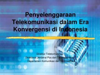 Penyelenggaraan Telekomunikasi dalam Era Konvergensi di Indonesia