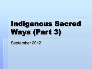 Indigenous Sacred Ways (Part 3)
