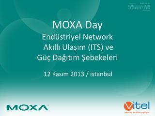 MOXA  Day Endüstriyel Network  Akıllı Ulaşım (ITS) ve  Güç Dağıtım Şebekeleri