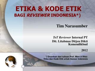 ETIKA & KODE ETIK BAGI  REVIEWER  INDONESIA*)