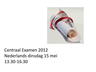 Centraal Examen 2012 Nederlands dinsdag 15 mei 13.30-16.30