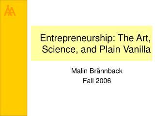 Entrepreneurship: The Art, Science, and Plain Vanilla