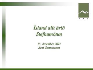 Ísland allt árið Stefnumótun 15. desember 2011 Árni Gunnarsson
