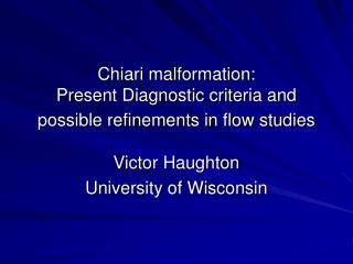 Chiari malformation:   Present Diagnostic criteria and  possible refinements in flow studies