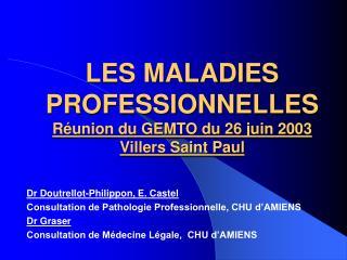 LES MALADIES  PROFESSIONNELLES R union du GEMTO du 26 juin 2003 Villers Saint Paul