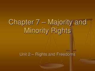 Chapter 7 – Majority and Minority Rights  Unit 2 – Rights and Freedoms
