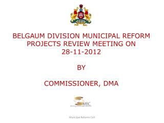 BELGAUM DIVISION  MUNICIPAL REFORM PROJECTS REVIEW MEETING ON  28-11-2012  BY COMMISSIONER, DMA