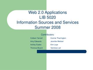 Web 2.0 Applications LIB 5020 Information Sources and Services Summer 2008