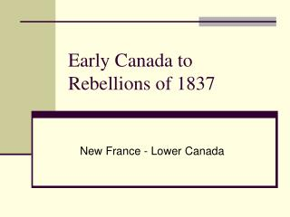 Early Canada to Rebellions of 1837