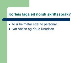 Korleis laga eit norsk skriftsspråk?
