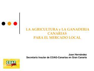LA AGRICULTURA y LA GANADERIA CANARIAS  PARA EL MERCADO LOCAL