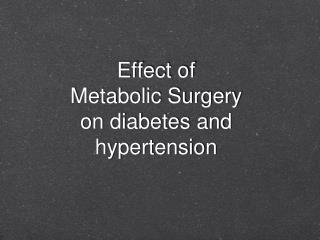 Effect of   Metabolic Surgery on diabetes and hypertension