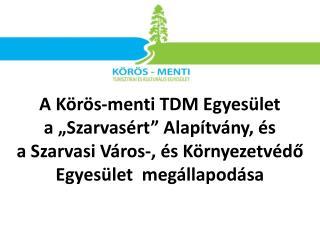 """A Körös-menti TDM Egyesület  a """"Szarvasért"""" Alapítvány, és"""