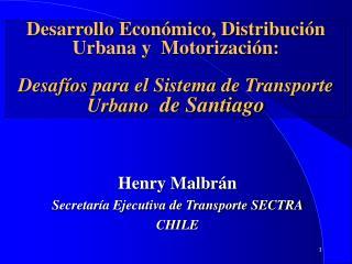 Henry Malbrán Secretaría Ejecutiva de Transporte SECTRA  CHILE