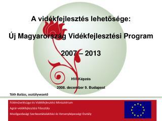 A vidékfejlesztés lehetősége: Új Magyarország Vidékfejlesztési Program 2007 – 2013 HVI Képzés