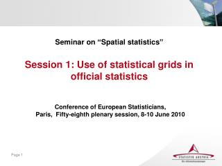 "Seminar on ""Spatial statistics"" Session 1: Use of statistical grids in official statistics"