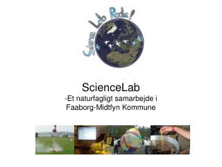 ScienceLab Et naturfagligt samarbejde i  Faaborg-Midtfyn Kommune
