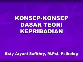 KONSEP-KONSEP DASAR TEORI KEPRIBADIAN Esty Aryani Safithry ,  M.Psi ,  Psikolog