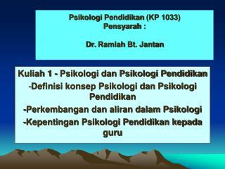 Psikologi Pendidikan  (KP 1033)  Pensyarah  :  Dr.  Ramlah  Bt.  Jantan