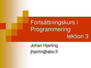 Forts�ttningskurs i Programmering  lektion 3
