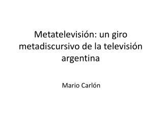 Metatelevisión: un giro metadiscursivo de la televisión argentina