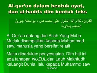 Al-qur'an dalam bentuk ayat, dan al-hadits dlm bentuk teks