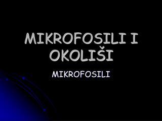 MIKROFOSILI I OKOLI�I