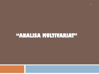 """ Analisa Multivariat """