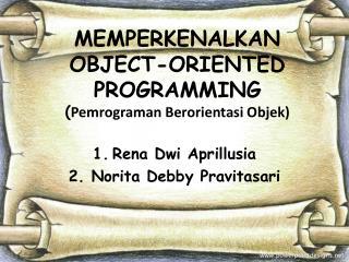 M EMPERKENALKAN  O BJECT- O RIENTED  PROGRAMMING  ( Pemrograman  B erorientasi  O bjek )