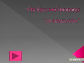 """Villa  Sánchez  Fernanda """"La  educación"""""""