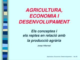 AGRICULTURA, ECONOMIA I DESENVOLUPAMENT Els conceptes i els reptes en relació amb