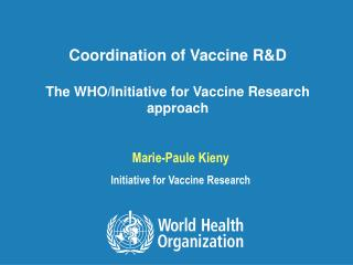 Coordination of Vaccine R&D The WHO/Initiative for Vaccine Research approach