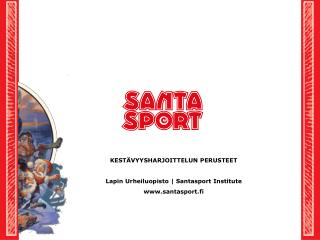 KESTÄVYYSHARJOITTELUN PERUSTEET Lapin Urheiluopisto | Santasport Institute santasport.fi