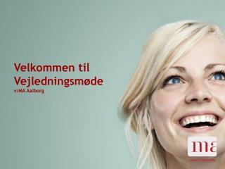 Velkommen til Vejledningsmøde v/MA Aalborg
